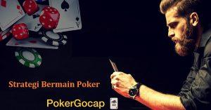 Strategi Menang Dalam Bermain Idn Poker